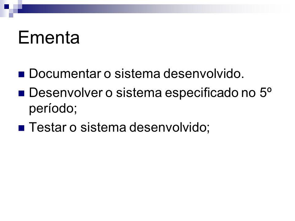 Ementa Documentar o sistema desenvolvido. Desenvolver o sistema especificado no 5º período; Testar o sistema desenvolvido;