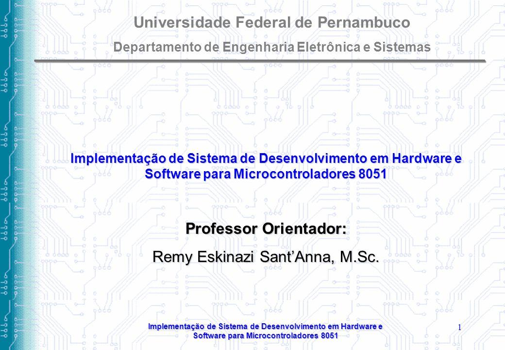 Implementação de Sistema de Desenvolvimento em Hardware e Software para Microcontroladores 8051 1 Professor Orientador: Remy Eskinazi Sant'Anna, M.Sc.