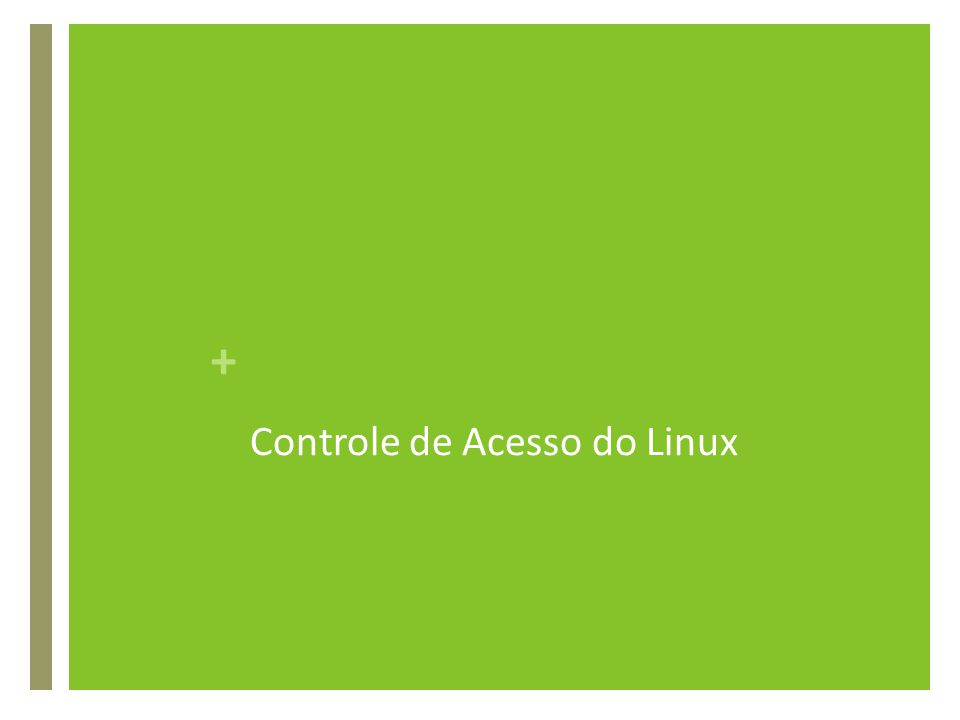 + Controle de Acesso do Linux