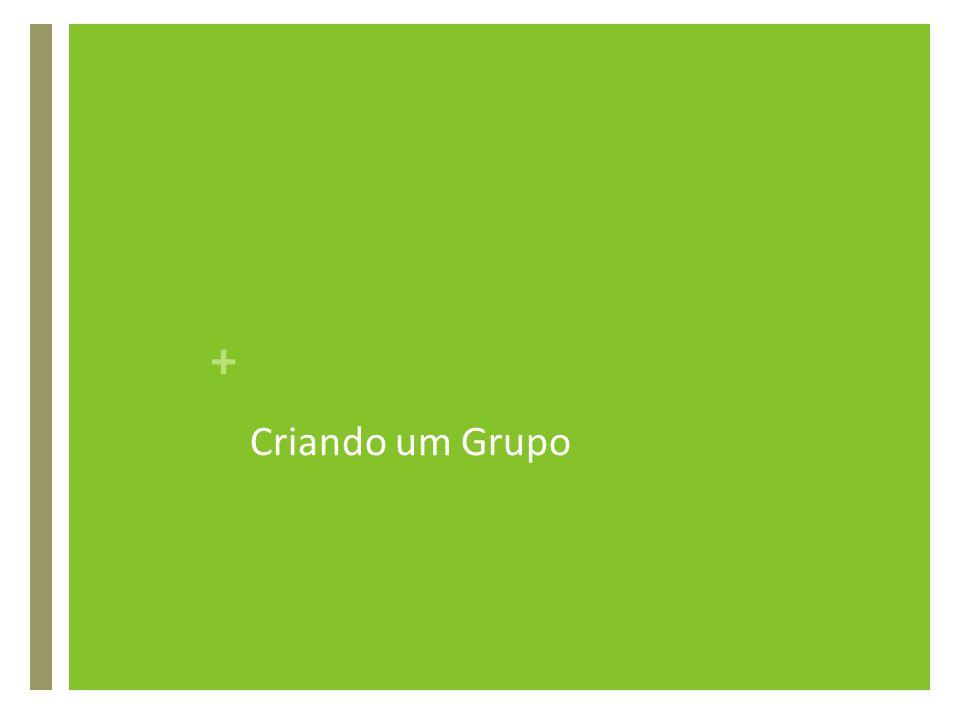 + Criando um Grupo
