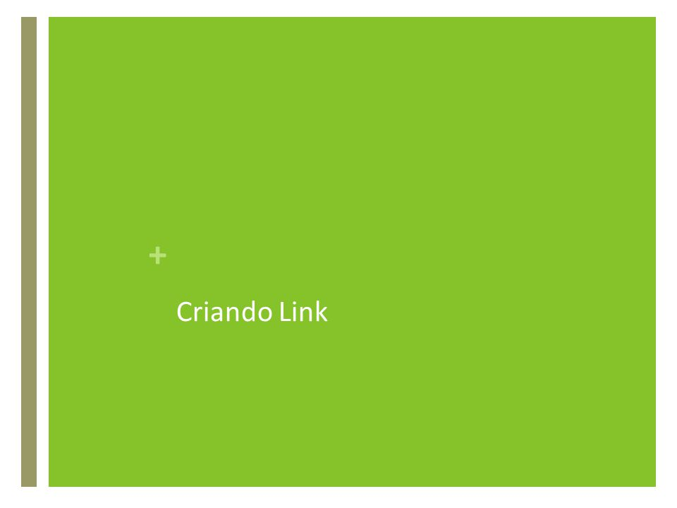 + Criando Link