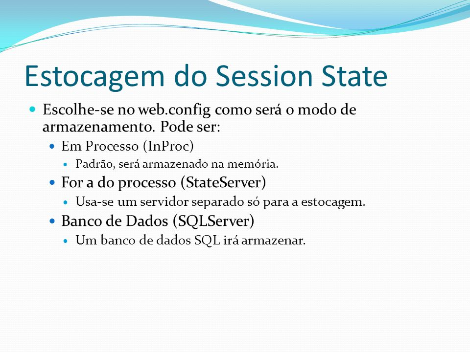 Estocagem do Session State Escolhe-se no web.config como será o modo de armazenamento.