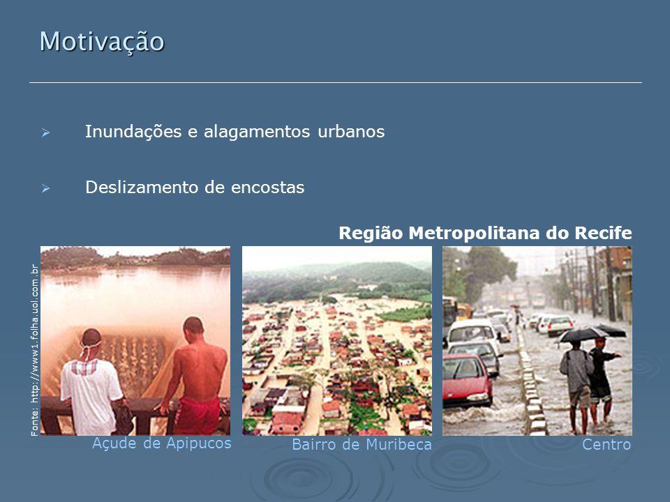   Inundações e alagamentos urbanos   Deslizamento de encostas Motivação Fonte: http://www1.folha.uol.com.br Região Metropolitana do Recife Bairro de Muribeca Açude de Apipucos Centro