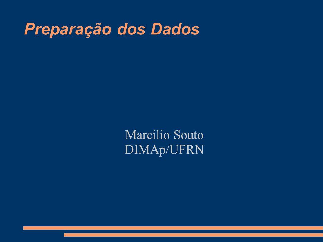 Preparação dos Dados Marcilio Souto DIMAp/UFRN