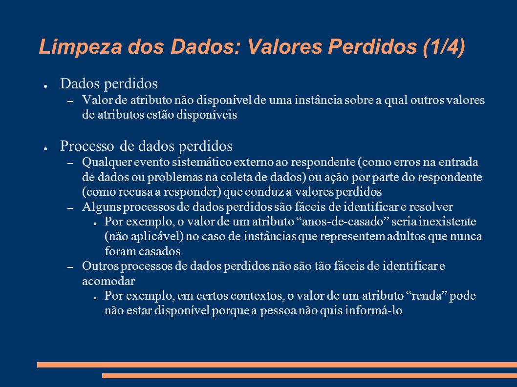Limpeza dos Dados: Valores Perdidos (1/4) ● Dados perdidos – Valor de atributo não disponível de uma instância sobre a qual outros valores de atributo
