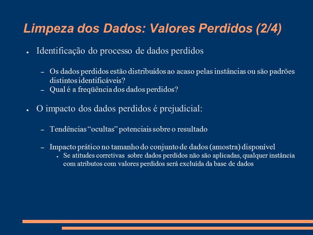 Limpeza dos Dados: Valores Perdidos (2/4) ● Identificação do processo de dados perdidos – Os dados perdidos estão distribuídos ao acaso pelas instâncias ou são padrões distintos identificáveis.
