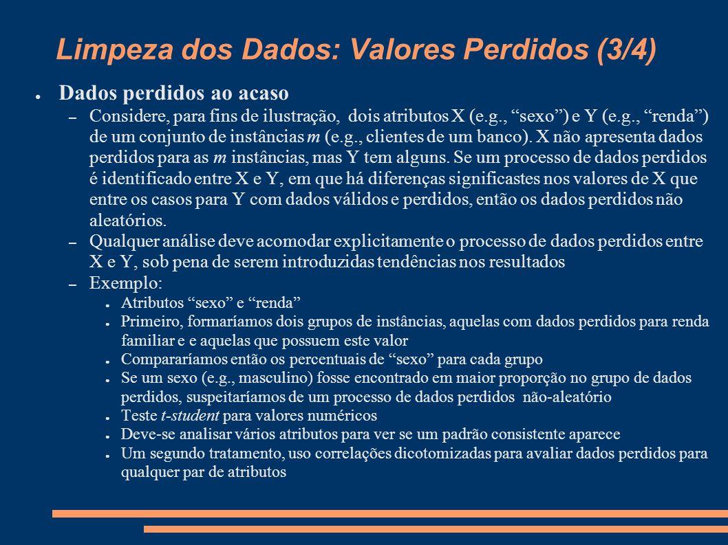 Limpeza dos Dados: Valores Perdidos (3/4) ● Dados perdidos ao acaso – Considere, para fins de ilustração, dois atributos X (e.g., sexo ) e Y (e.g., renda ) de um conjunto de instâncias m (e.g., clientes de um banco).