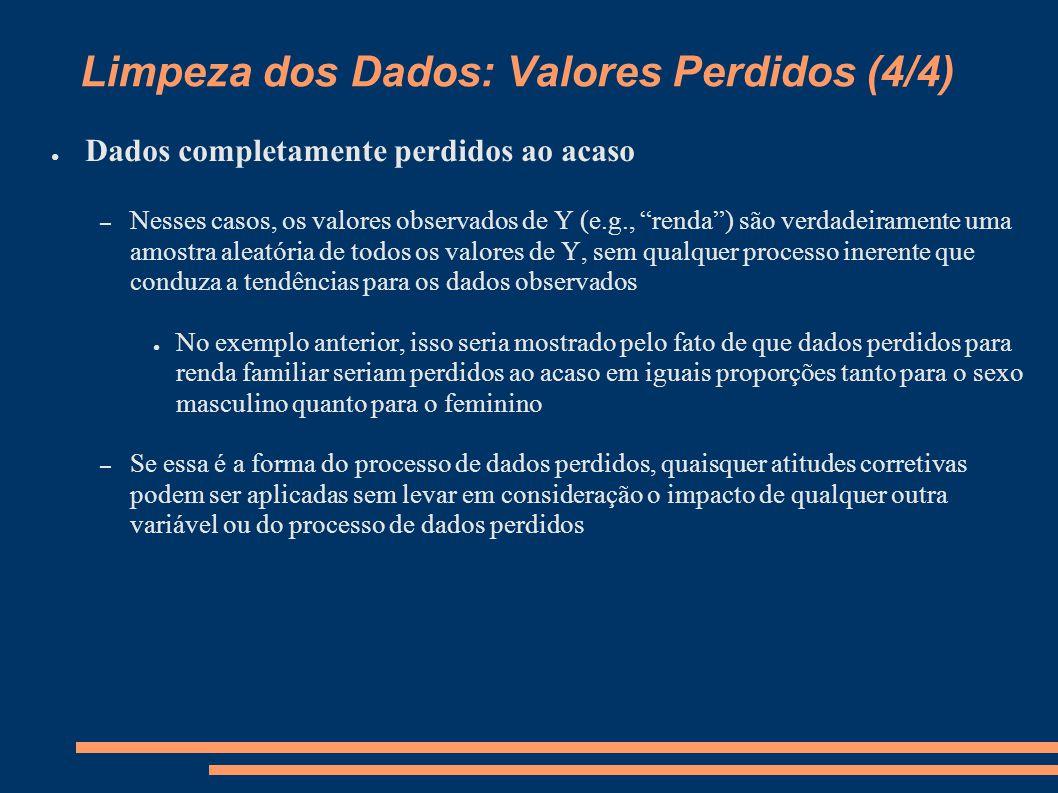 """Limpeza dos Dados: Valores Perdidos (4/4) ● Dados completamente perdidos ao acaso – Nesses casos, os valores observados de Y (e.g., """"renda"""") são verda"""