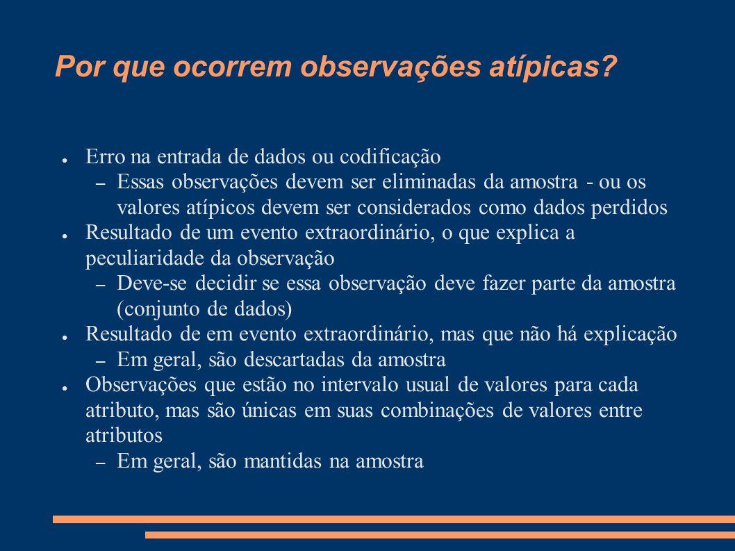 Por que ocorrem observações atípicas? ● Erro na entrada de dados ou codificação – Essas observações devem ser eliminadas da amostra - ou os valores at