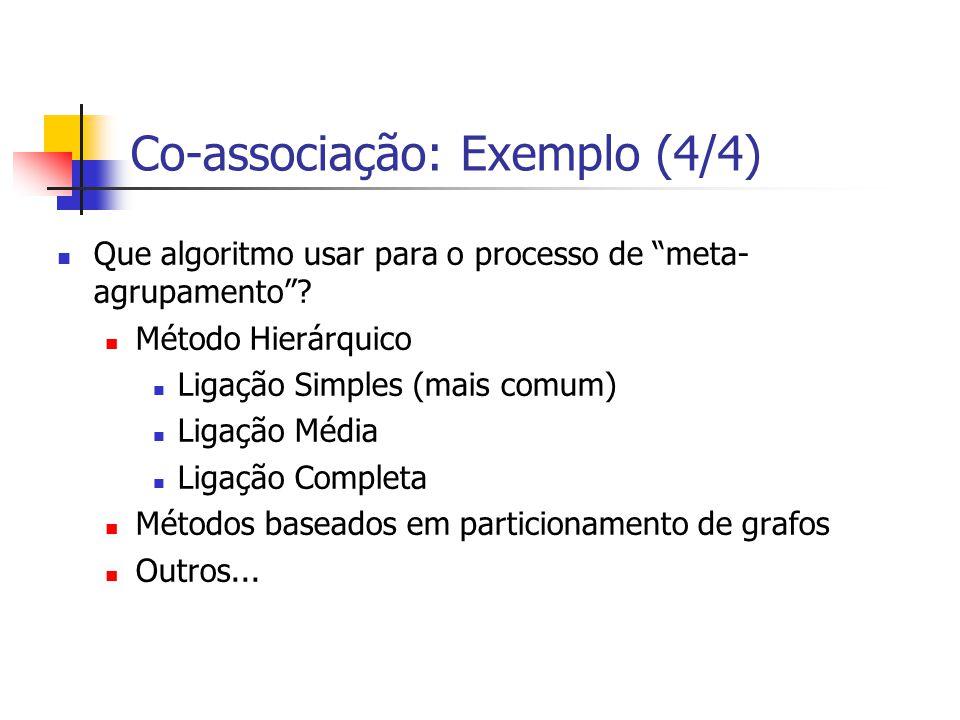 """Co-associação: Exemplo (4/4) Que algoritmo usar para o processo de """"meta- agrupamento""""? Método Hierárquico Ligação Simples (mais comum) Ligação Média"""