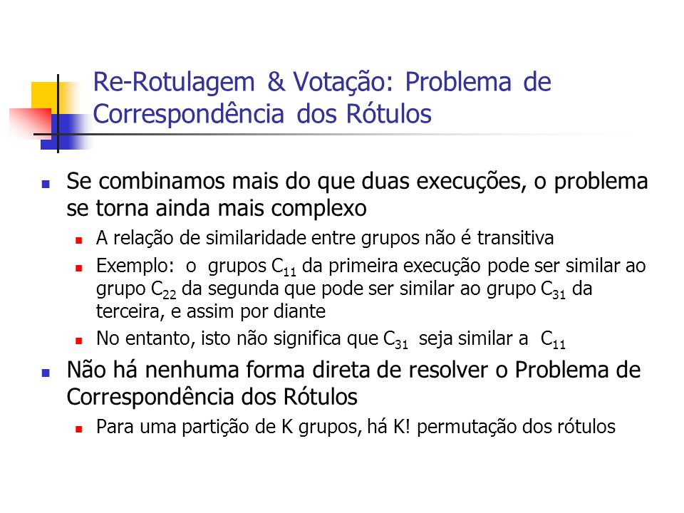 Re-Rotulagem & Votação: Problema de Correspondência dos Rótulos Se combinamos mais do que duas execuções, o problema se torna ainda mais complexo A re