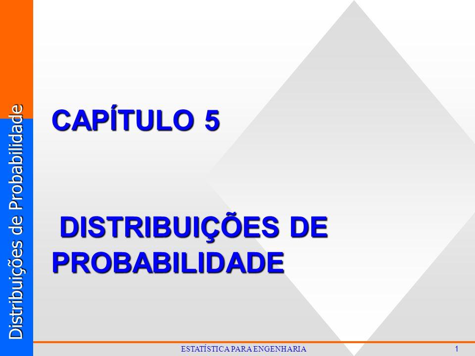 Distribuições de Probabilidade 1 ESTATÍSTICA PARA ENGENHARIA CAPÍTULO 5 DISTRIBUIÇÕES DE PROBABILIDADE