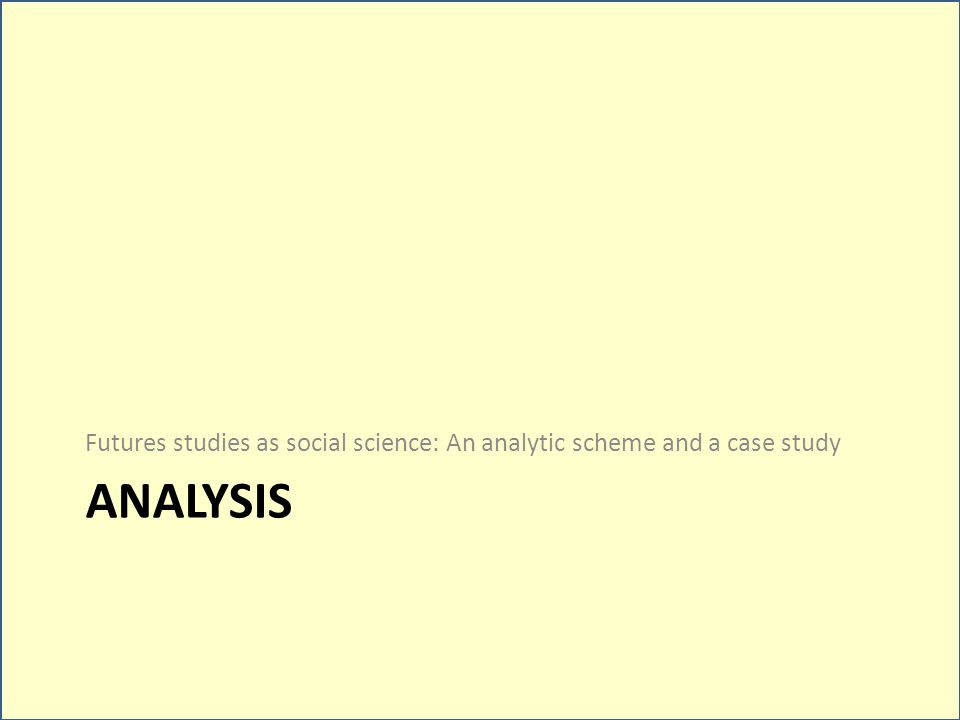 ANALYSIS Futures studies as social science: An analytic scheme and a case study