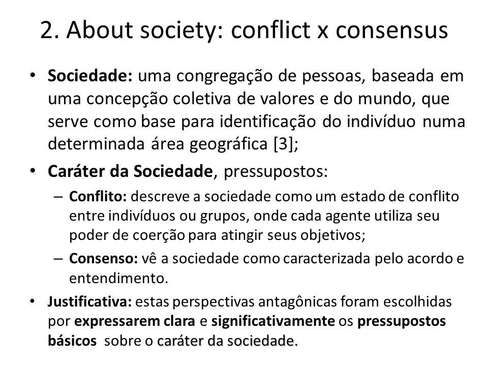 2. About society: conflict x consensus Sociedade: uma congregação de pessoas, baseada em uma concepção coletiva de valores e do mundo, que serve como