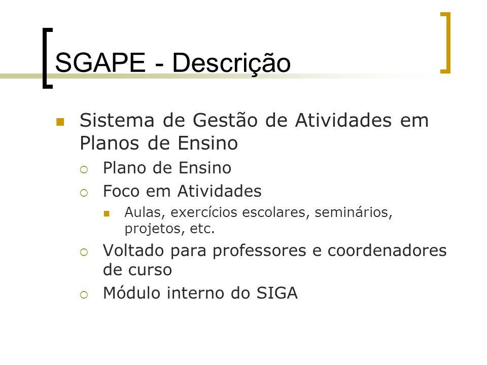 SGAPE - Descrição Sistema de Gestão de Atividades em Planos de Ensino  Plano de Ensino  Foco em Atividades Aulas, exercícios escolares, seminários, projetos, etc.