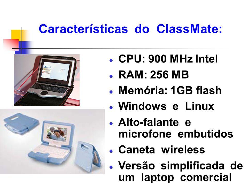 Características do ClassMate: l CPU: 900 MHz Intel l RAM: 256 MB l Memória: 1GB flash l Windows e Linux l Alto-falante e microfone embutidos l Caneta