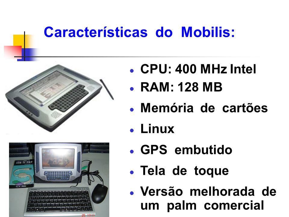 Características do Mobilis: l CPU: 400 MHz Intel l RAM: 128 MB l Memória de cartões l Linux l GPS embutido l Tela de toque l Versão melhorada de um pa