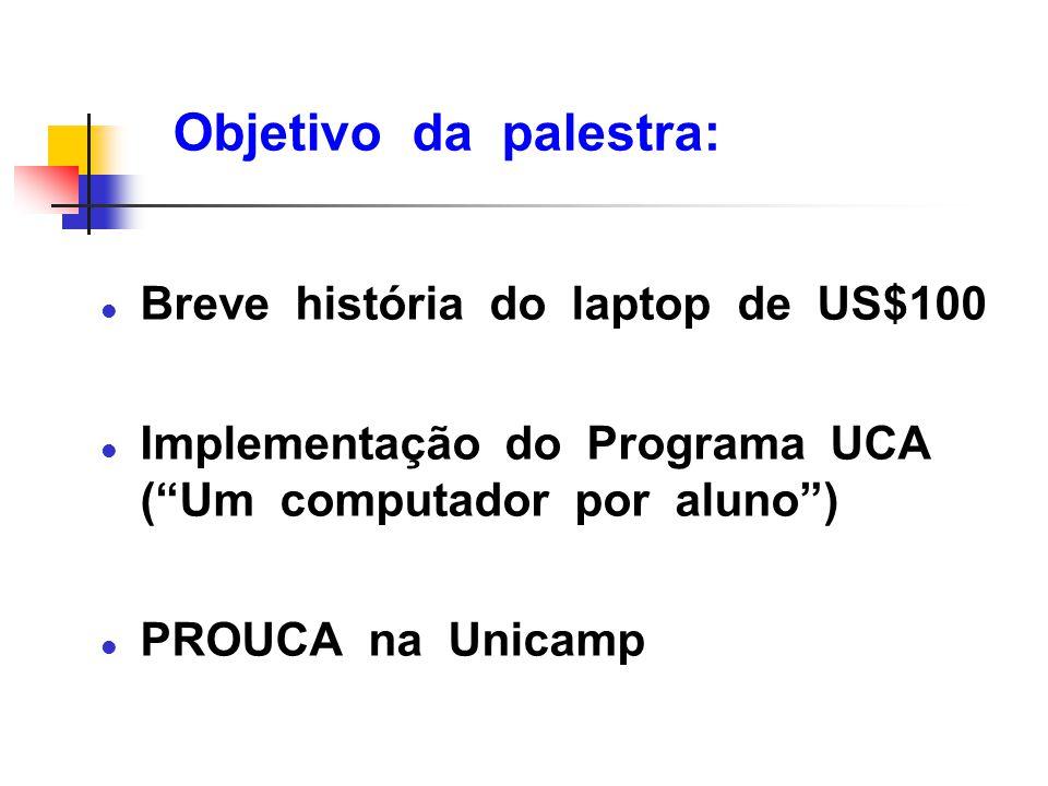 """Objetivo da palestra: l Breve história do laptop de US$100 l Implementação do Programa UCA (""""Um computador por aluno"""") l PROUCA na Unicamp"""