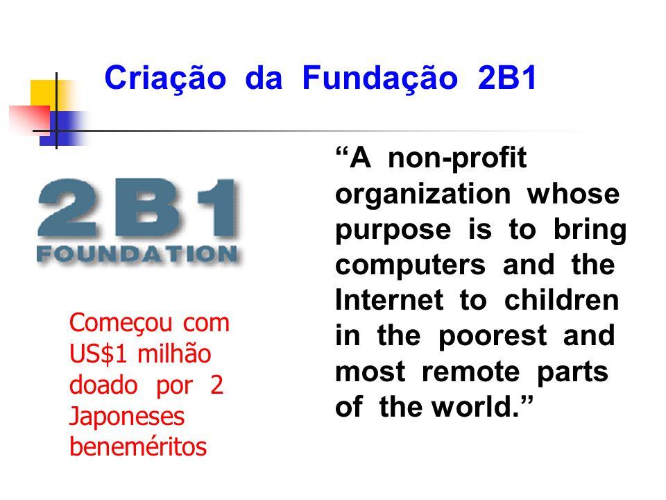 """Criação da Fundação 2B1 """"A non-profit organization whose purpose is to bring computers and the Internet to children in the poorest and most remote par"""