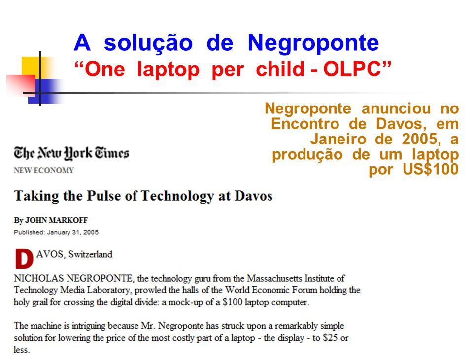 """A solução de Negroponte """"One laptop per child - OLPC"""" Negroponte anunciou no Encontro de Davos, em Janeiro de 2005, a produção de um laptop por US$100"""
