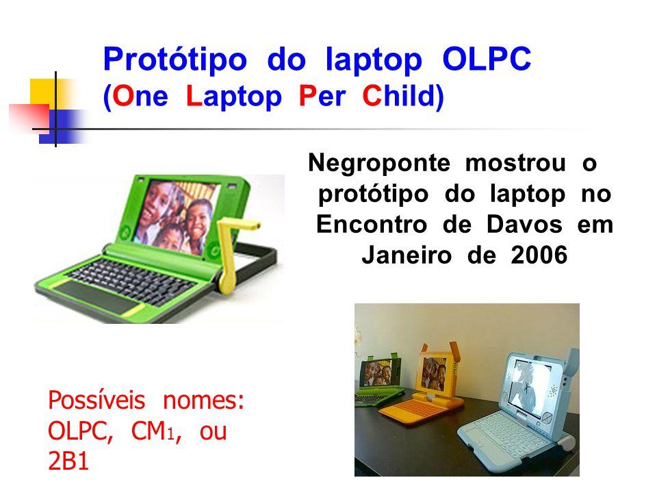 Protótipo do laptop OLPC (One Laptop Per Child) Negroponte mostrou o protótipo do laptop no Encontro de Davos em Janeiro de 2006 Possíveis nomes: OLPC