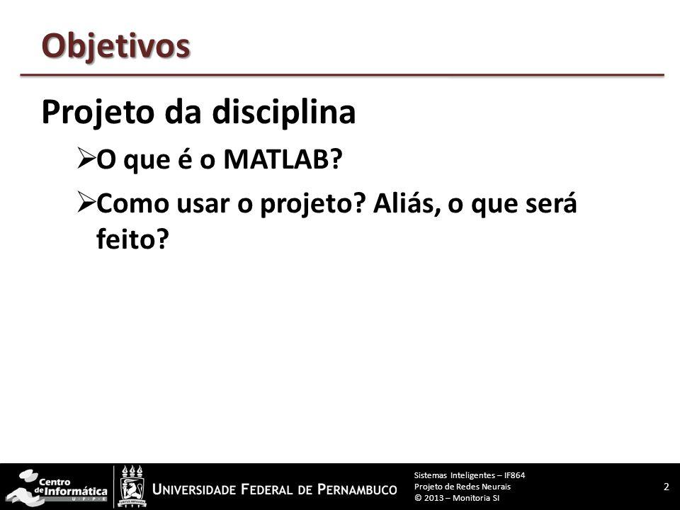 Objetivos Projeto da disciplina  O que é o MATLAB.