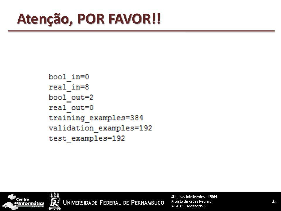 Para começar... 32 Sistemas Inteligentes – IF864 Projeto de Redes Neurais © 2013 – Monitoria SI