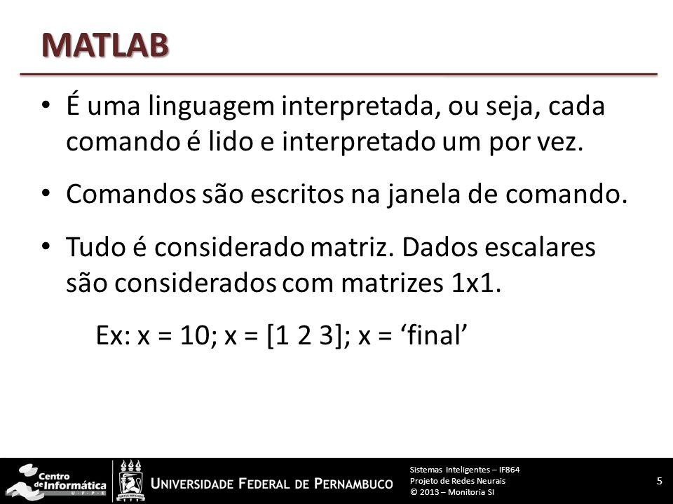 MATLAB É uma linguagem interpretada, ou seja, cada comando é lido e interpretado um por vez.