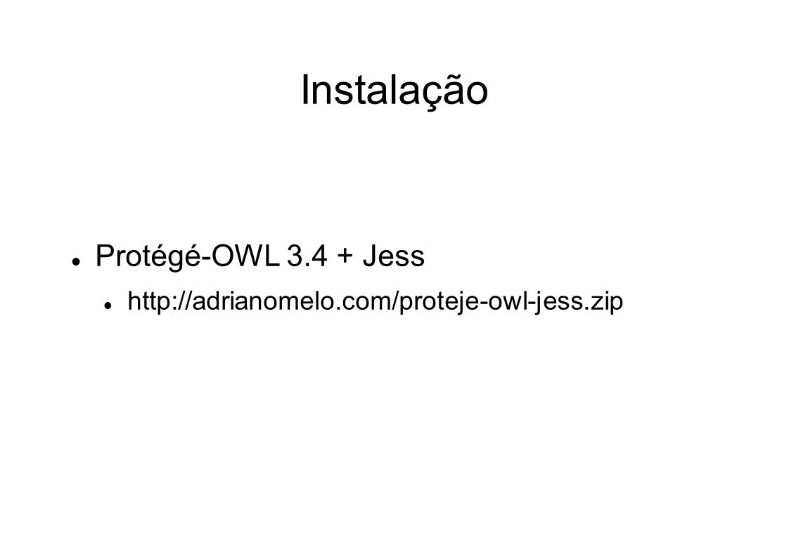 Instalação Protégé-OWL 3.4 + Jess http://adrianomelo.com/proteje-owl-jess.zip
