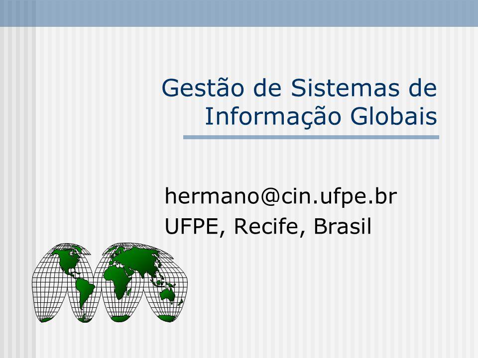 Gestão de Sistemas de Informação Globais hermano@cin.ufpe.br UFPE, Recife, Brasil