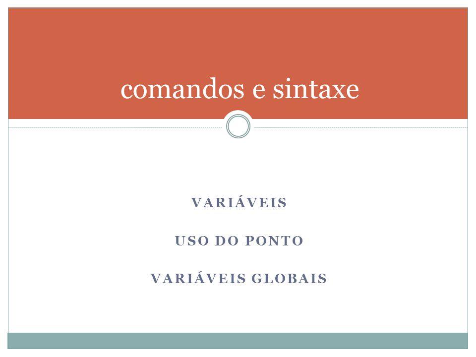 VARIÁVEIS USO DO PONTO VARIÁVEIS GLOBAIS comandos e sintaxe