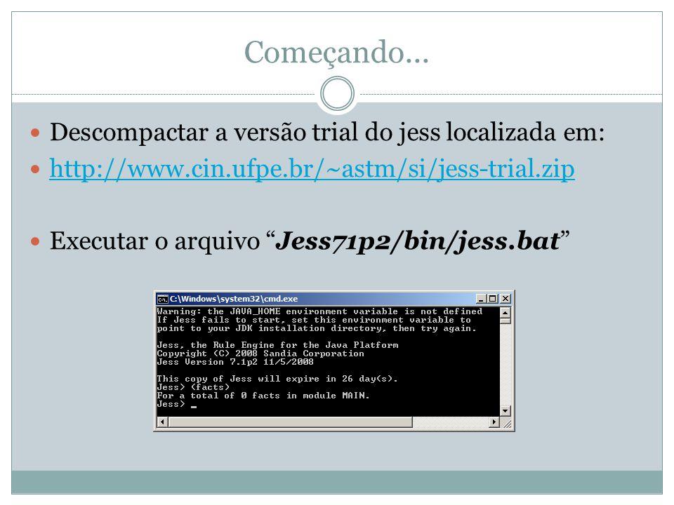 """Começando... Descompactar a versão trial do jess localizada em: http://www.cin.ufpe.br/~astm/si/jess-trial.zip Executar o arquivo """"Jess71p2/bin/jess.b"""