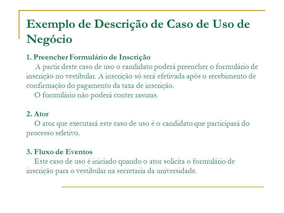 Exemplo de Descrição de Caso de Uso de Negócio 1. Preencher Formulário de Inscrição A partir deste caso de uso o candidato poderá preencher o formulár