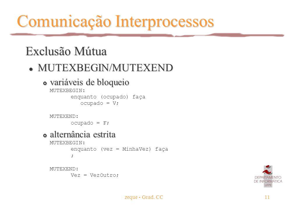 zeque - Grad. CC11 Comunicação Interprocessos Exclusão Mútua Exclusão Mútua l MUTEXBEGIN/MUTEXEND  variáveis de bloqueio  variáveis de bloqueio MUTE