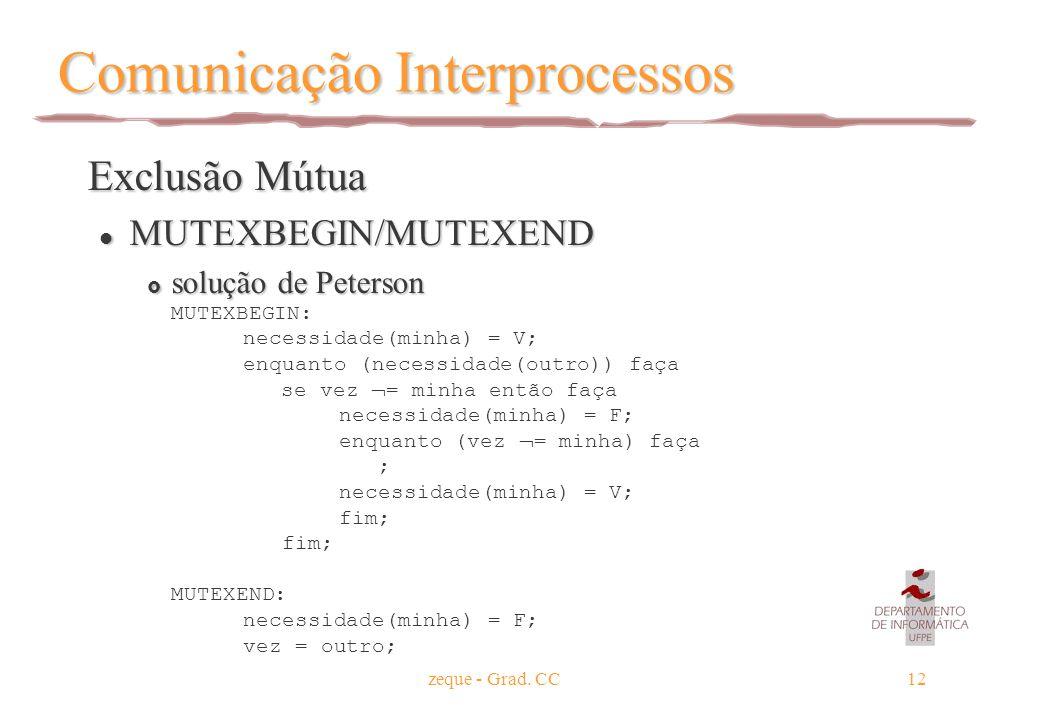 zeque - Grad. CC12 Comunicação Interprocessos Exclusão Mútua Exclusão Mútua l MUTEXBEGIN/MUTEXEND  solução de Peterson  solução de Peterson MUTEXBEG