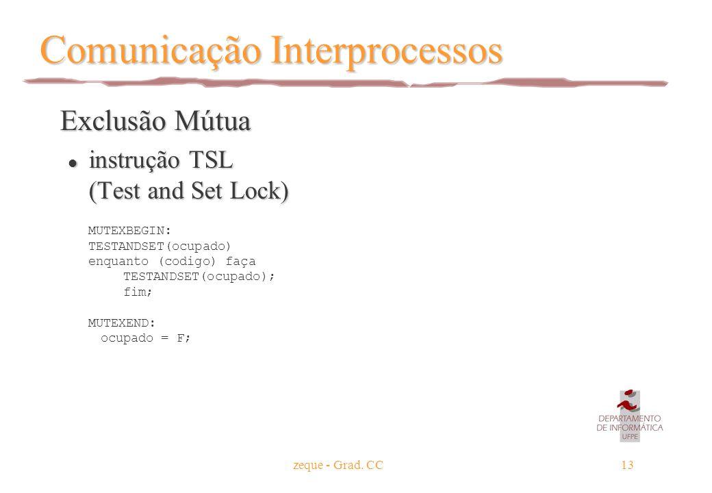 zeque - Grad. CC13 Comunicação Interprocessos Exclusão Mútua Exclusão Mútua l instrução TSL (Test and Set Lock) MUTEXBEGIN: TESTANDSET(ocupado) enquan
