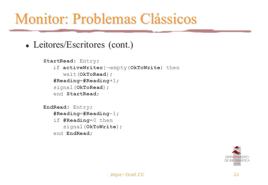zeque - Grad. CC24 Monitor: Problemas Clássicos l Leitores/Escritores (cont.) StartRead: Entry; if activeWriter|  empty(OkToWrite) then wait(OkToRead