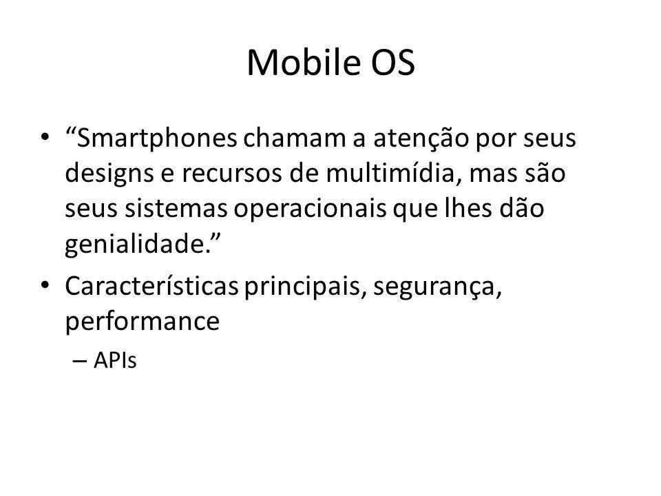 Mobile OS Smartphones chamam a atenção por seus designs e recursos de multimídia, mas são seus sistemas operacionais que lhes dão genialidade. Características principais, segurança, performance – APIs
