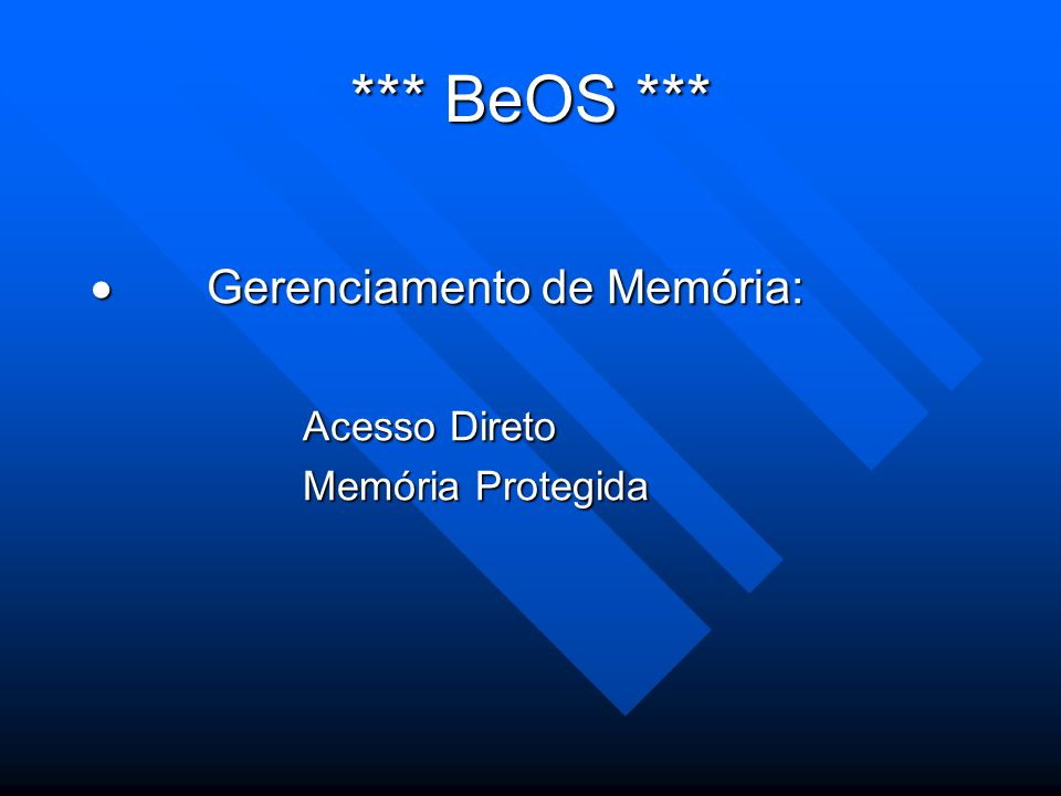 *** BeOS ***  Gerenciamento de Memória: Acesso Direto Memória Protegida