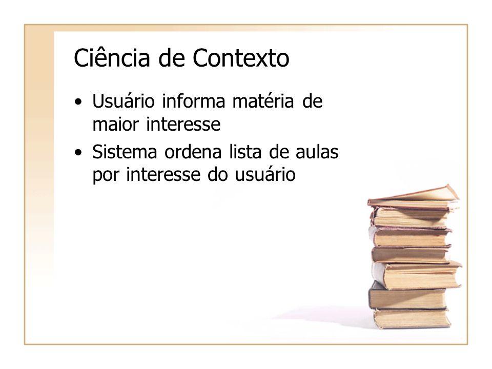Ciência de Contexto Usuário informa matéria de maior interesse Sistema ordena lista de aulas por interesse do usuário