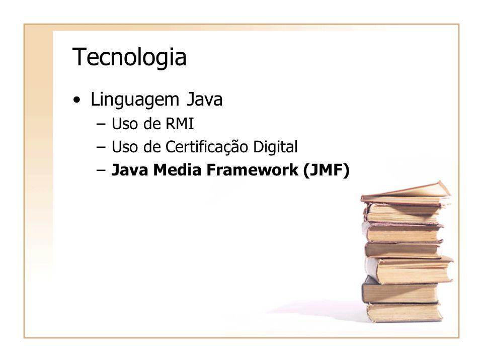 Tecnologia Linguagem Java –Uso de RMI –Uso de Certificação Digital –Java Media Framework (JMF)
