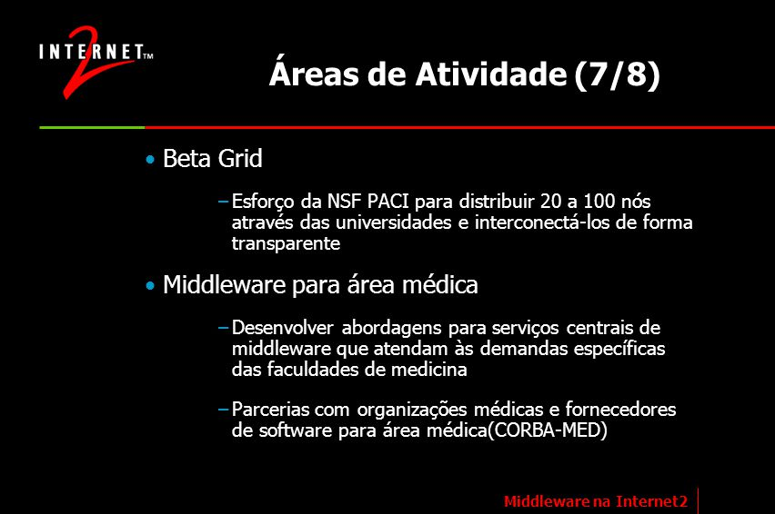 Áreas de Atividade (7/8) Beta Grid –Esforço da NSF PACI para distribuir 20 a 100 nós através das universidades e interconectá-los de forma transparent