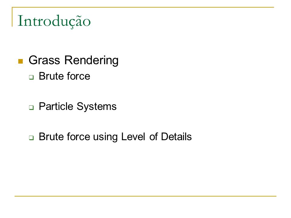 Introdução Grass Rendering  Brute force  Particle Systems  Brute force using Level of Details