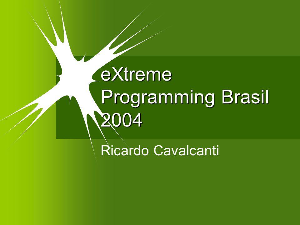 eXtreme Programming Brasil 2004 Ricardo Cavalcanti
