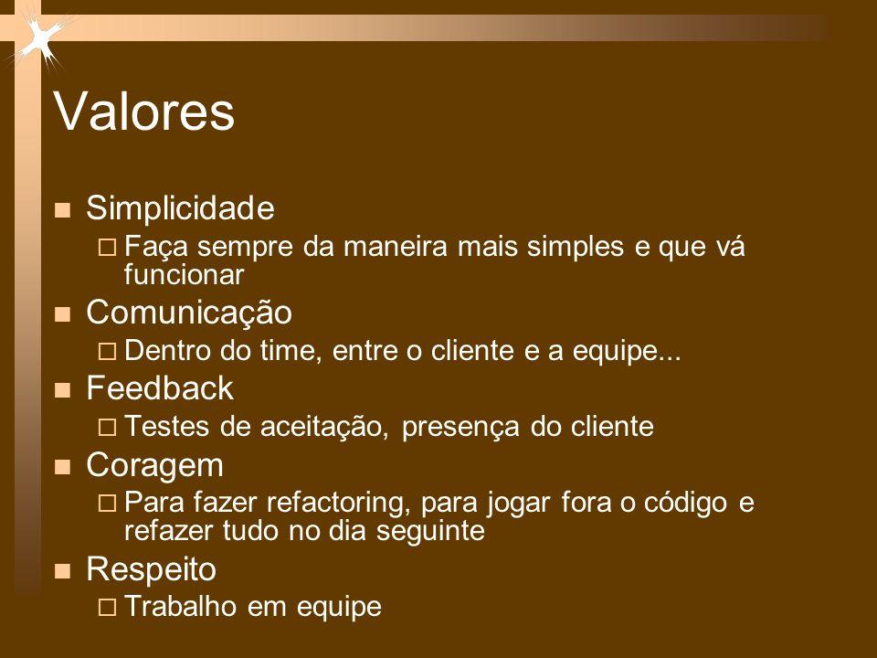 Valores Simplicidade  Faça sempre da maneira mais simples e que vá funcionar Comunicação  Dentro do time, entre o cliente e a equipe...