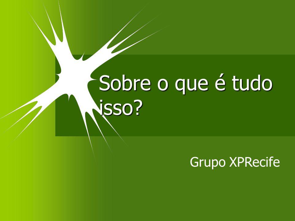 Sobre o que é tudo isso Grupo XPRecife