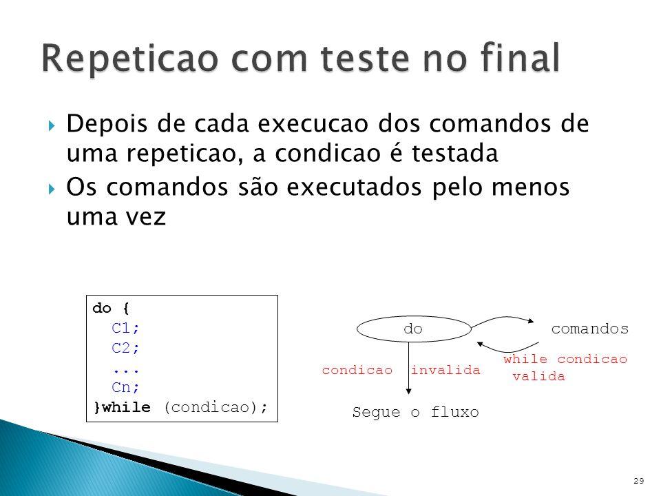  Depois de cada execucao dos comandos de uma repeticao, a condicao é testada  Os comandos são executados pelo menos uma vez 29 do { C1; C2;...