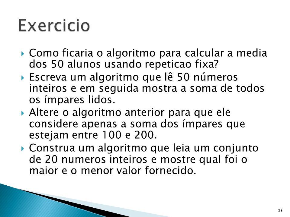  Como ficaria o algoritmo para calcular a media dos 50 alunos usando repeticao fixa.