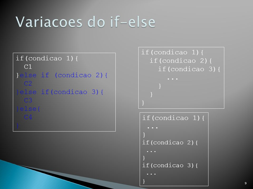 9 if(condicao 1){ C1 }else if (condicao 2){ C2 }else if(condicao 3){ C3 }else{ C4 } if(condicao 1){ if(condicao 2){ if(condicao 3){... } if(condicao 1