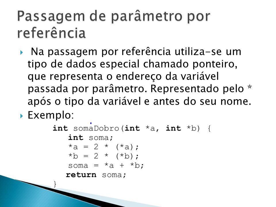  Na passagem por referência utiliza-se um tipo de dados especial chamado ponteiro, que representa o endereço da variável passada por parâmetro.
